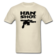 Han Shot. Period. Get the shirt!